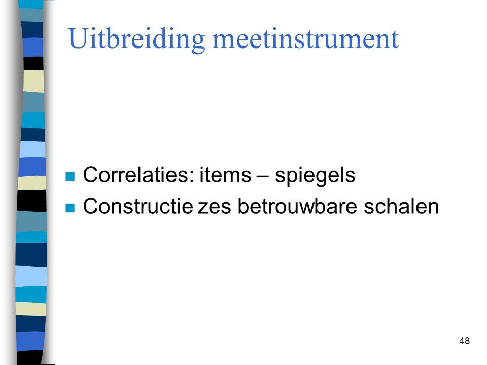 48 Uitbreiding meetinstrument n Correlaties: items – spiegels n Constructie zes betrouwbare schalen