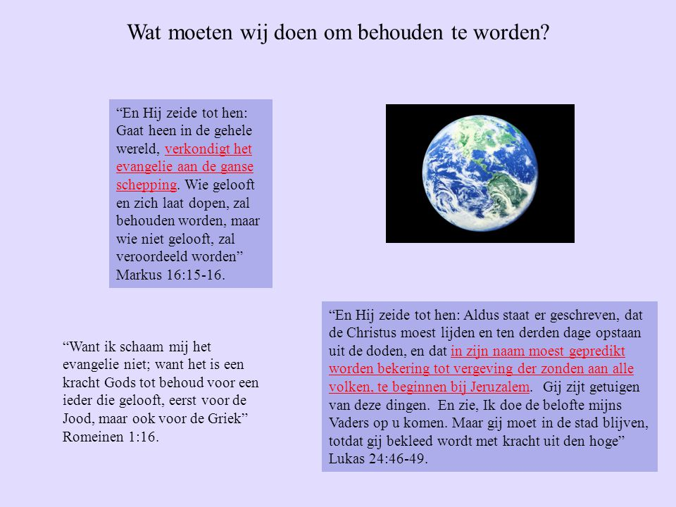 """""""En Hij zeide tot hen: Gaat heen in de gehele wereld, verkondigt het evangelie aan de ganse schepping. Wie gelooft en zich laat dopen, zal behouden wo"""