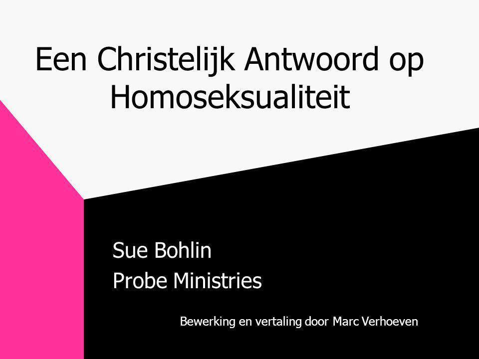 Een Christelijk Antwoord op Homoseksualiteit Sue Bohlin Probe Ministries Bewerking en vertaling door Marc Verhoeven