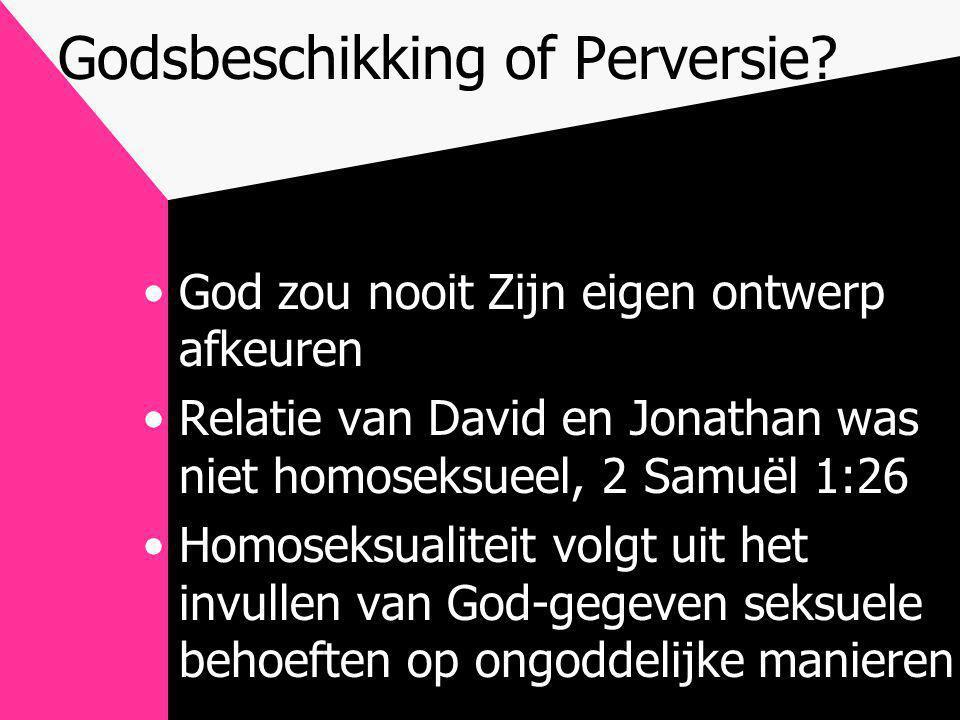 Godsbeschikking of Perversie? •God zou nooit Zijn eigen ontwerp afkeuren •Relatie van David en Jonathan was niet homoseksueel, 2 Samuël 1:26 •Homoseks