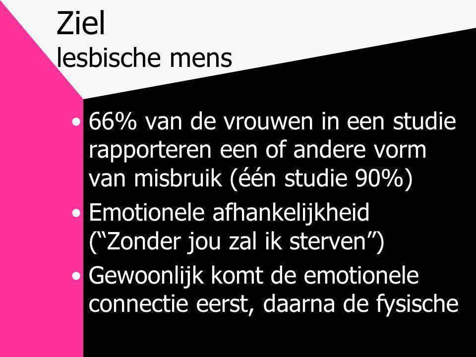 Ziel lesbische mens •66% van de vrouwen in een studie rapporteren een of andere vorm van misbruik (één studie 90%) •Emotionele afhankelijkheid ( Zonder jou zal ik sterven ) •Gewoonlijk komt de emotionele connectie eerst, daarna de fysische