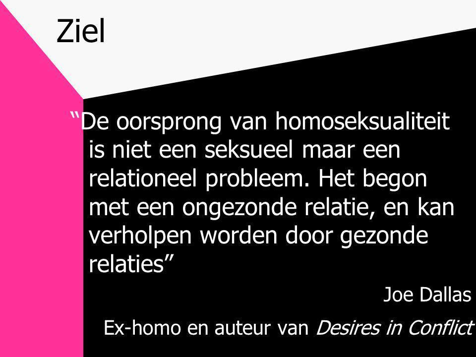 """Ziel """"De oorsprong van homoseksualiteit is niet een seksueel maar een relationeel probleem. Het begon met een ongezonde relatie, en kan verholpen word"""