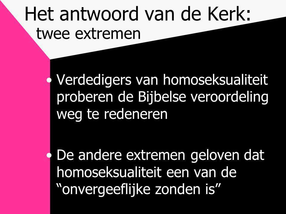 Het antwoord van de Kerk: twee extremen •Verdedigers van homoseksualiteit proberen de Bijbelse veroordeling weg te redeneren •De andere extremen geloven dat homoseksualiteit een van de onvergeeflijke zonden is