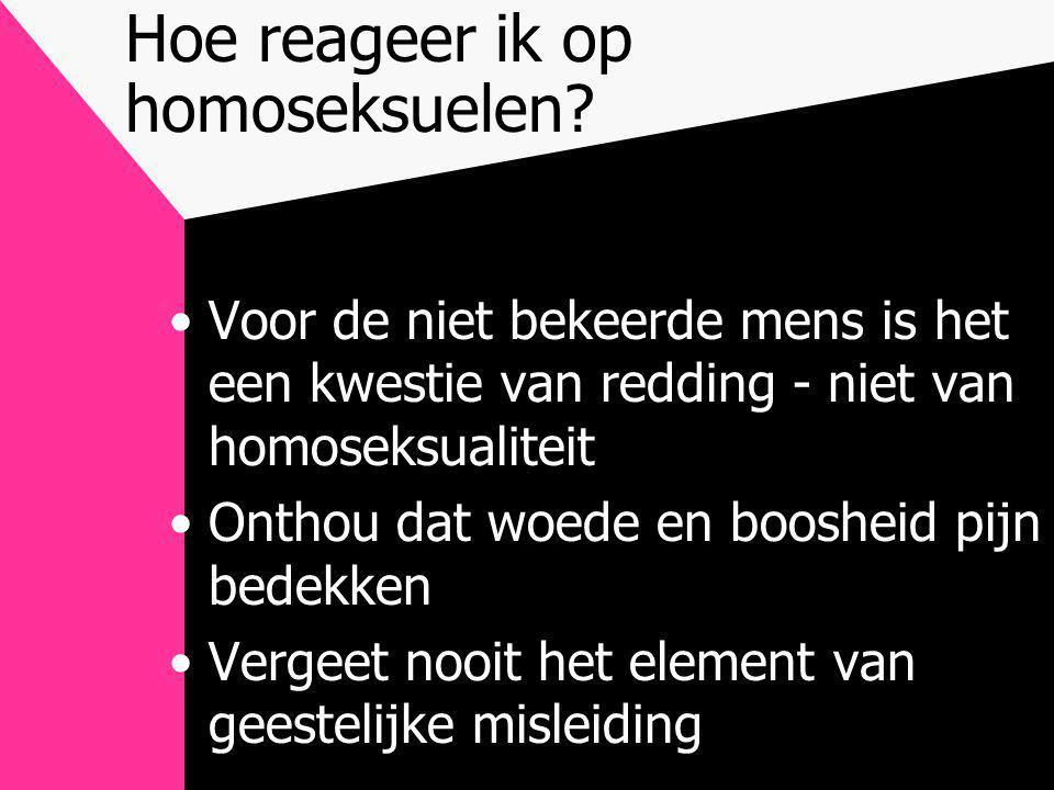 Hoe reageer ik op homoseksuelen? •Voor de niet bekeerde mens is het een kwestie van redding - niet van homoseksualiteit •Onthou dat woede en boosheid