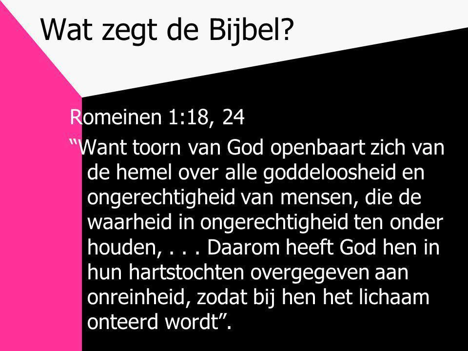 """Wat zegt de Bijbel? Romeinen 1:18, 24 """"Want toorn van God openbaart zich van de hemel over alle goddeloosheid en ongerechtigheid van mensen, die de wa"""