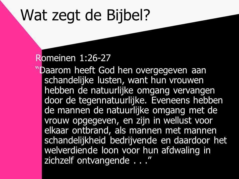 """Wat zegt de Bijbel? Romeinen 1:26-27 """"Daarom heeft God hen overgegeven aan schandelijke lusten, want hun vrouwen hebben de natuurlijke omgang vervange"""