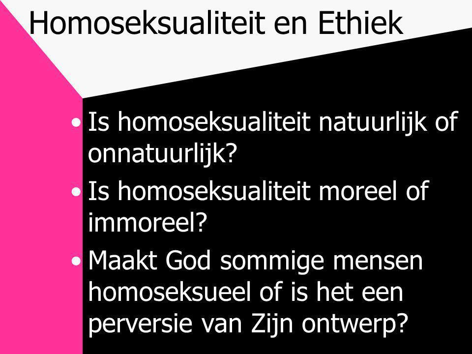 Homoseksualiteit en Ethiek •Is homoseksualiteit natuurlijk of onnatuurlijk? •Is homoseksualiteit moreel of immoreel? •Maakt God sommige mensen homosek