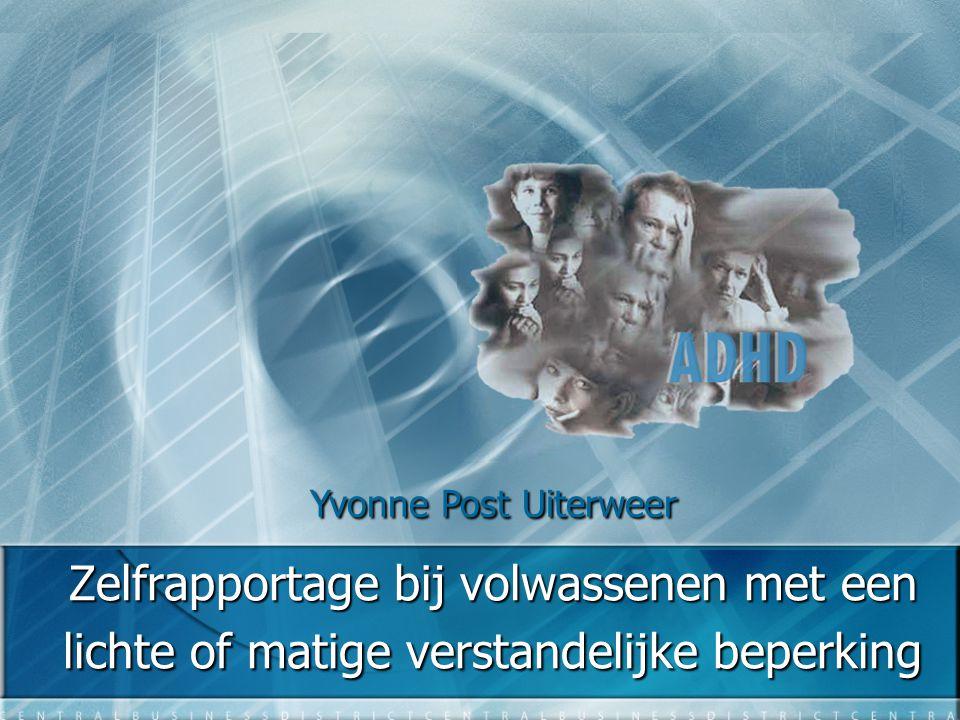 Zelfrapportage bij volwassenen met een lichte of matige verstandelijke beperking Yvonne Post Uiterweer