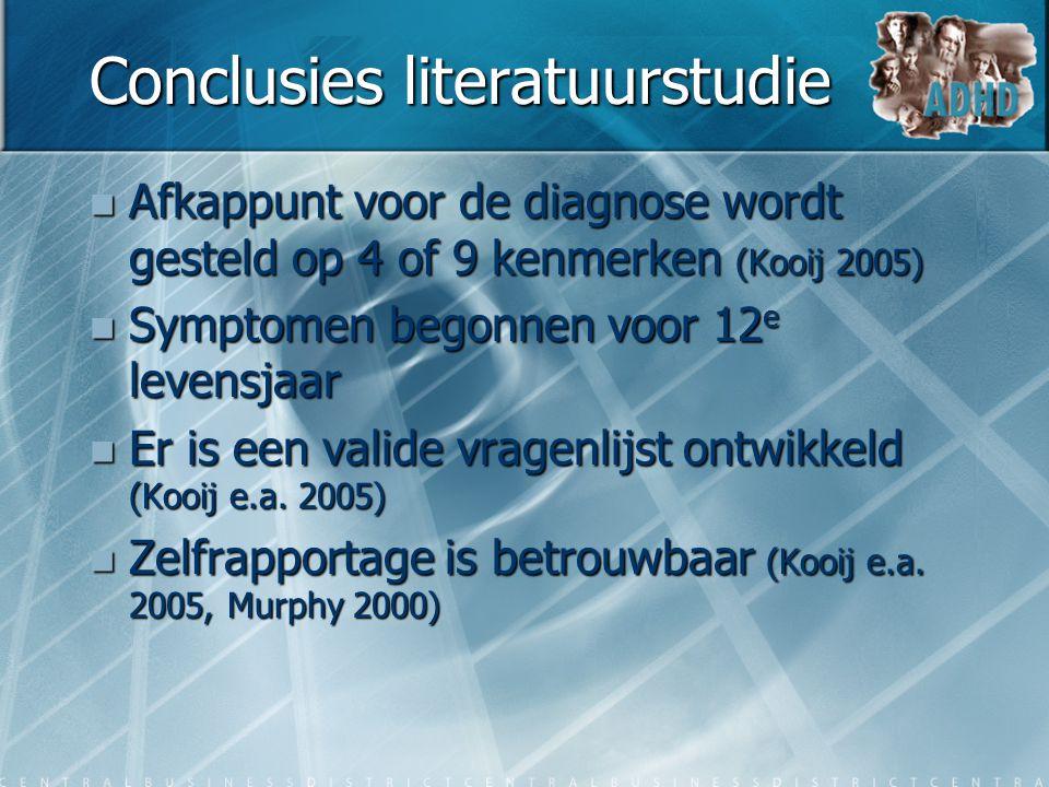 Conclusies literatuurstudie  Afkappunt voor de diagnose wordt gesteld op 4 of 9 kenmerken (Kooij 2005)  Symptomen begonnen voor 12 e levensjaar  Er
