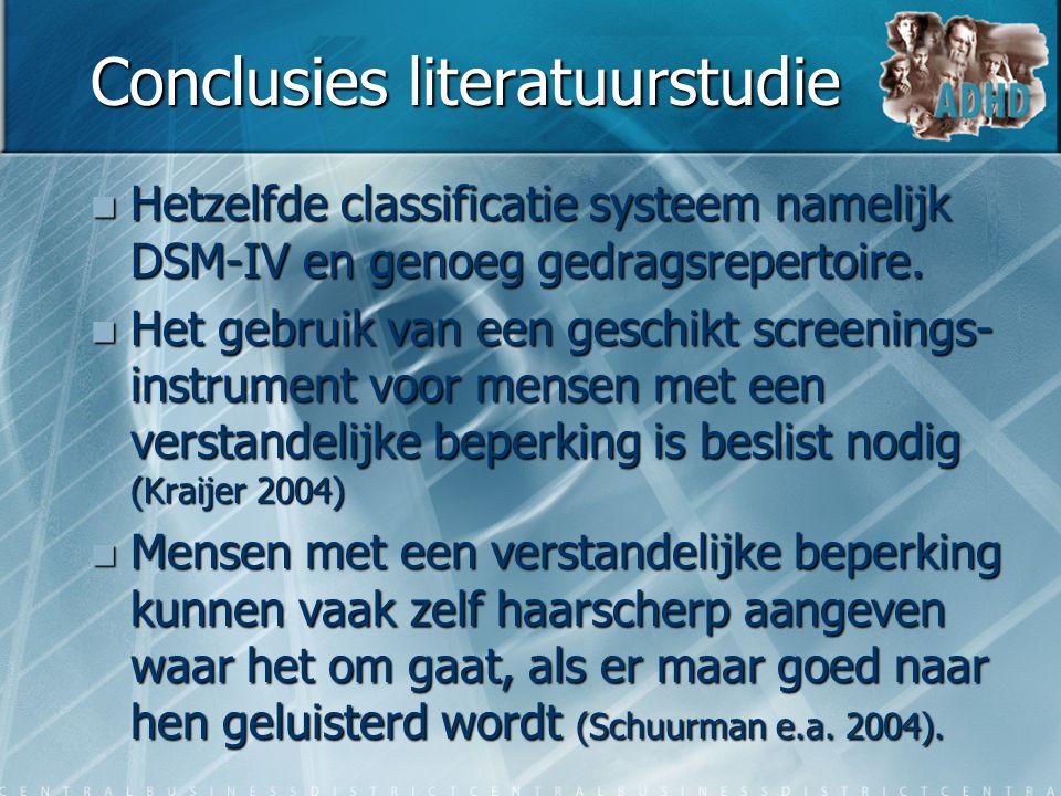 Conclusies literatuurstudie  Hetzelfde classificatie systeem namelijk DSM-IV en genoeg gedragsrepertoire.  Het gebruik van een geschikt screenings-