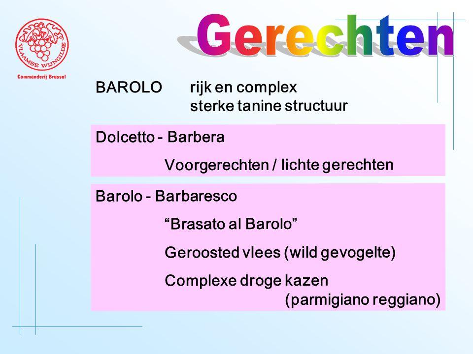 BAROLO rijk en complex sterke tanine structuur Dolcetto - Barbera Voorgerechten / lichte gerechten Barolo - Barbaresco Brasato al Barolo Geroosted vlees (wild gevogelte) Complexe droge kazen (parmigiano reggiano)