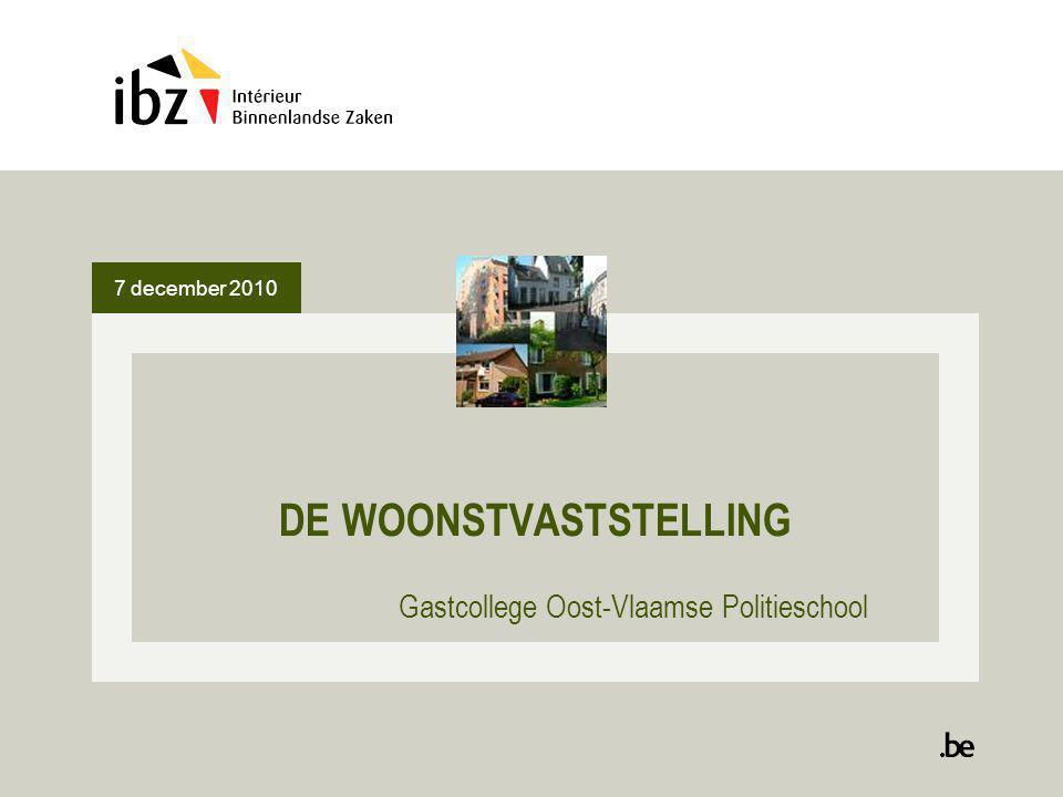 7 december 2010 DE WOONSTVASTSTELLING Gastcollege Oost-Vlaamse Politieschool