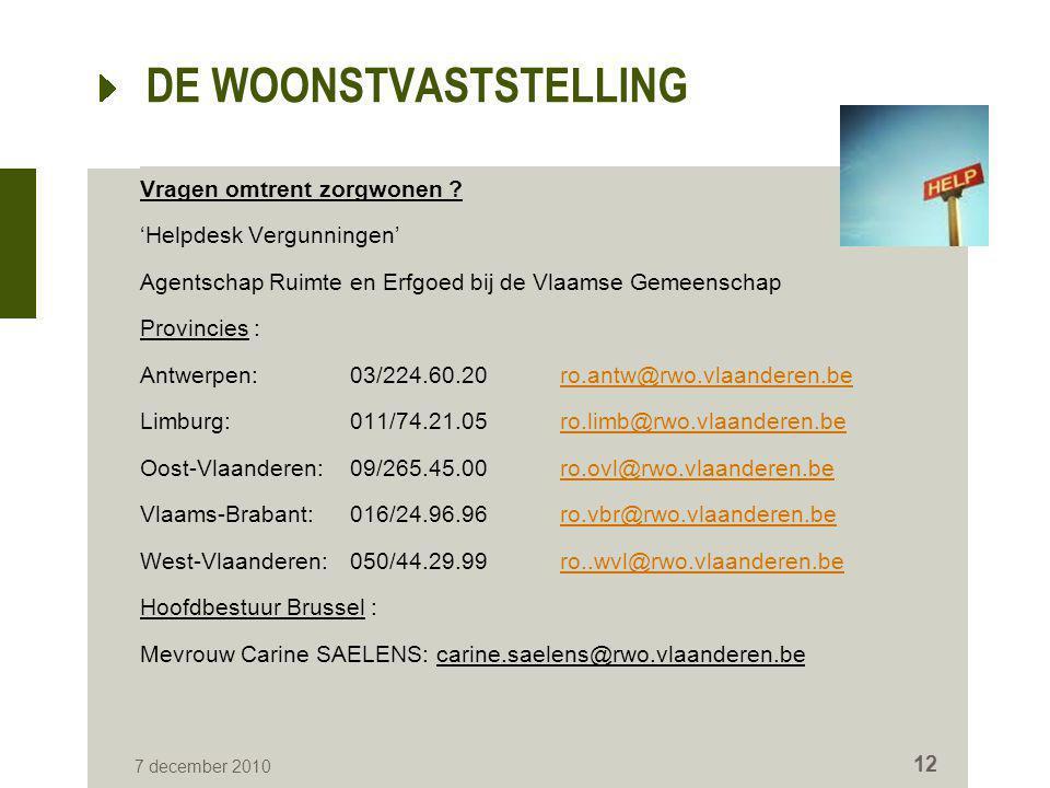 DE WOONSTVASTSTELLING Vragen omtrent zorgwonen ? 'Helpdesk Vergunningen' Agentschap Ruimte en Erfgoed bij de Vlaamse Gemeenschap Provincies : Antwerpe