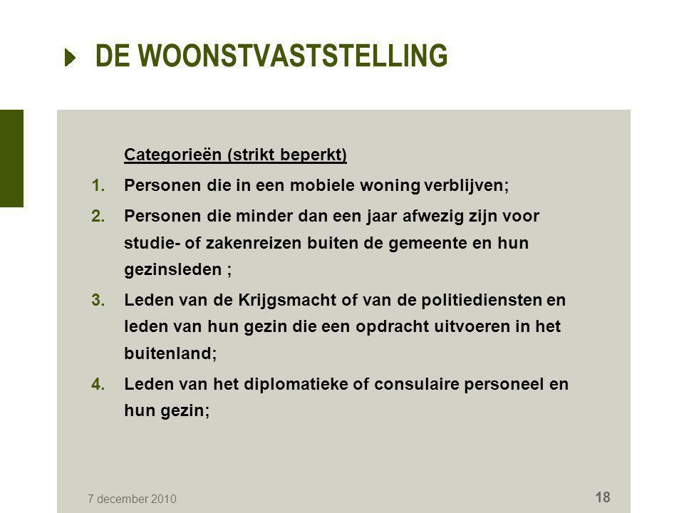 7 december 2010 18 DE WOONSTVASTSTELLING Categorieën (strikt beperkt) 1.Personen die in een mobiele woning verblijven; 2.Personen die minder dan een j