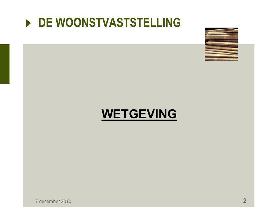 7 december 2010 2 DE WOONSTVASTSTELLING WETGEVING