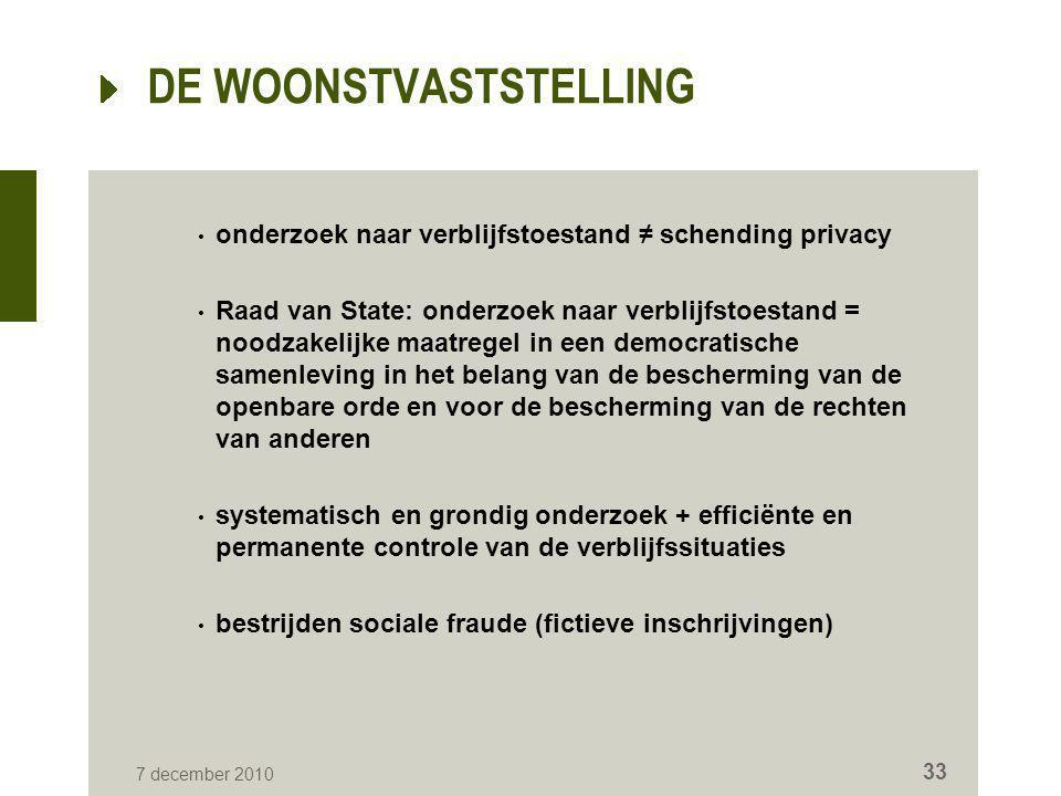 DE WOONSTVASTSTELLING • onderzoek naar verblijfstoestand ≠ schending privacy • Raad van State: onderzoek naar verblijfstoestand = noodzakelijke maatre
