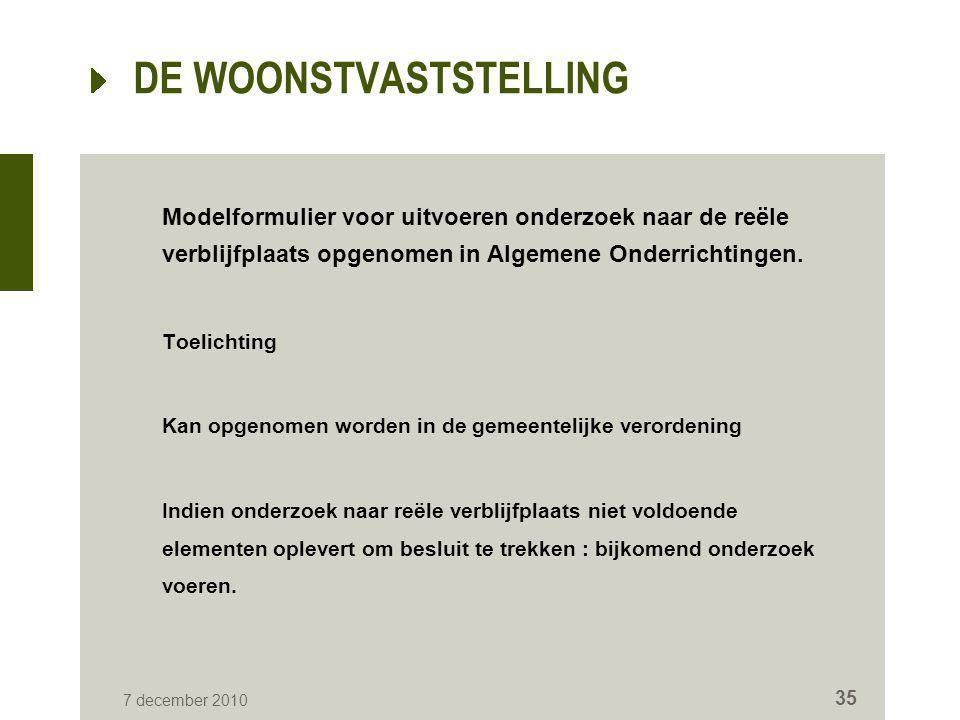 7 december 2010 35 DE WOONSTVASTSTELLING Modelformulier voor uitvoeren onderzoek naar de reële verblijfplaats opgenomen in Algemene Onderrichtingen. T