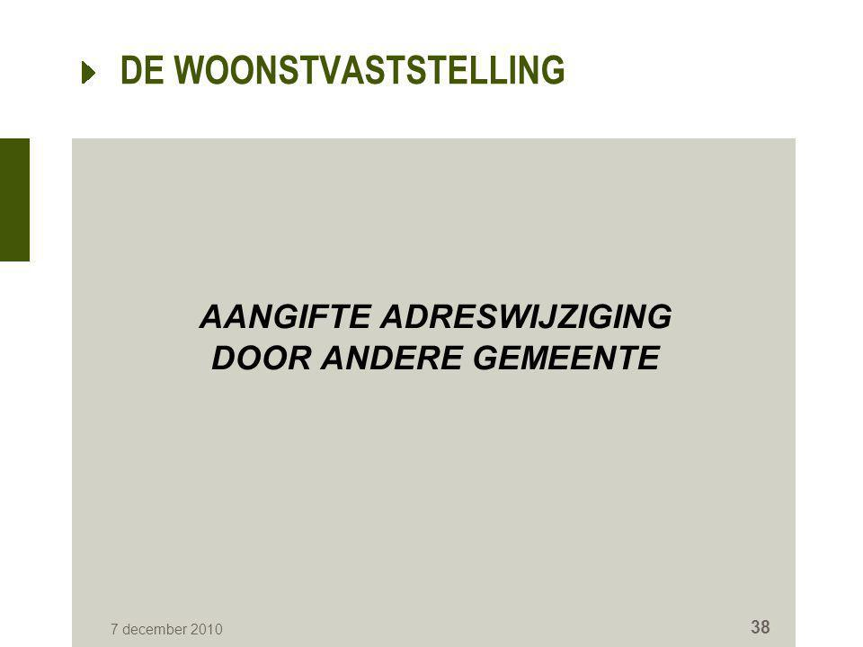 7 december 2010 38 DE WOONSTVASTSTELLING AANGIFTE ADRESWIJZIGING DOOR ANDERE GEMEENTE