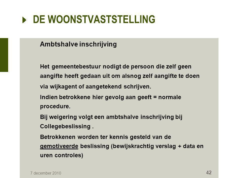 7 december 2010 42 DE WOONSTVASTSTELLING Ambtshalve inschrijving Het gemeentebestuur nodigt de persoon die zelf geen aangifte heeft gedaan uit om alsn