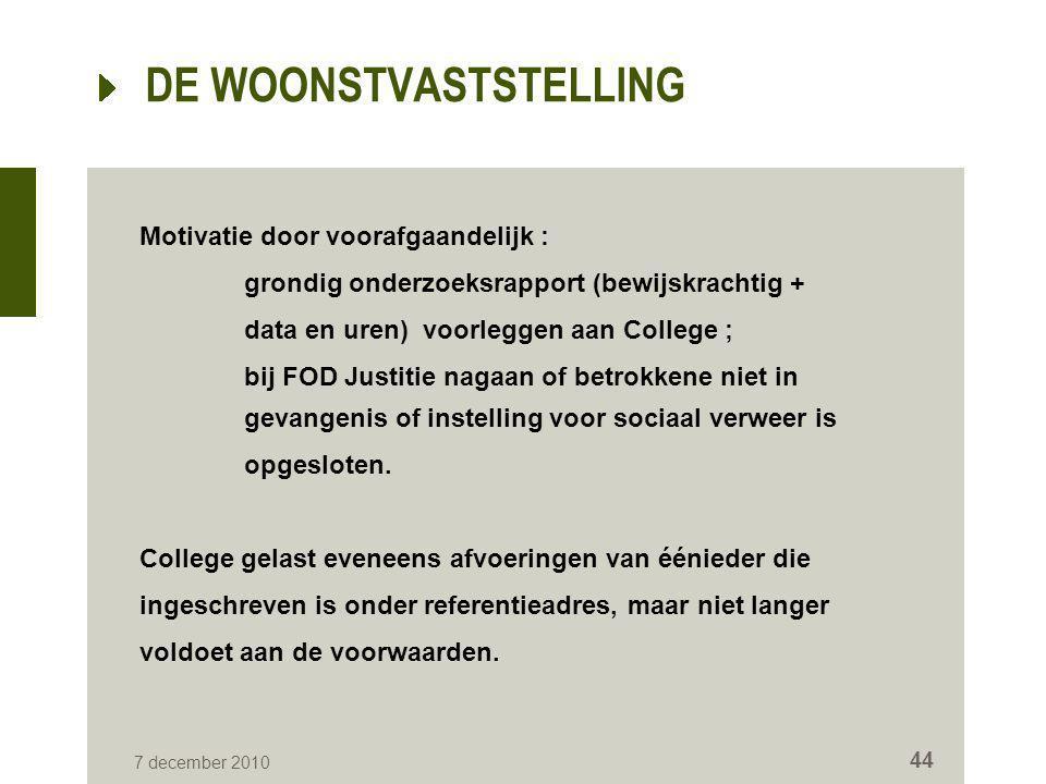 7 december 2010 44 DE WOONSTVASTSTELLING Motivatie door voorafgaandelijk : grondig onderzoeksrapport (bewijskrachtig + data en uren) voorleggen aan Co