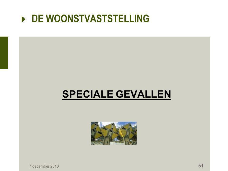 7 december 2010 51 DE WOONSTVASTSTELLING SPECIALE GEVALLEN
