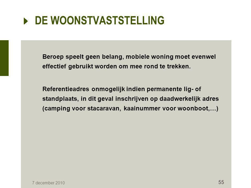 7 december 2010 55 DE WOONSTVASTSTELLING Beroep speelt geen belang, mobiele woning moet evenwel effectief gebruikt worden om mee rond te trekken. Refe