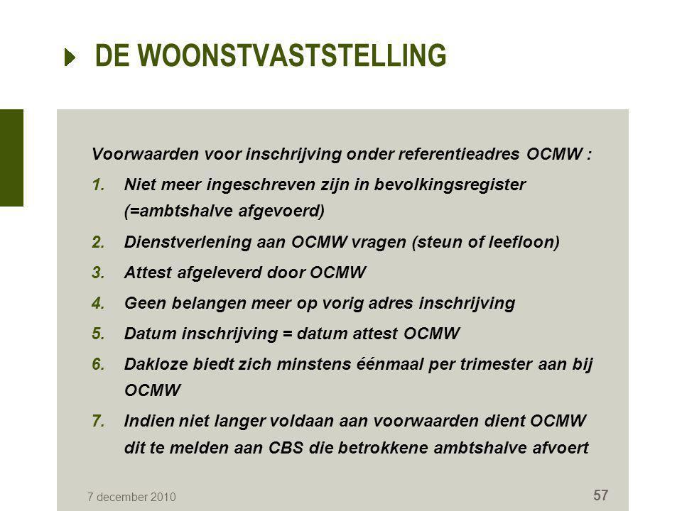 7 december 2010 57 DE WOONSTVASTSTELLING Voorwaarden voor inschrijving onder referentieadres OCMW : 1.Niet meer ingeschreven zijn in bevolkingsregiste