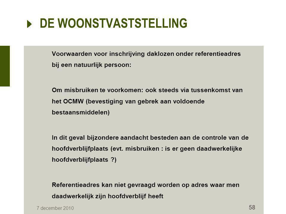 7 december 2010 58 DE WOONSTVASTSTELLING Voorwaarden voor inschrijving daklozen onder referentieadres bij een natuurlijk persoon: Om misbruiken te voo