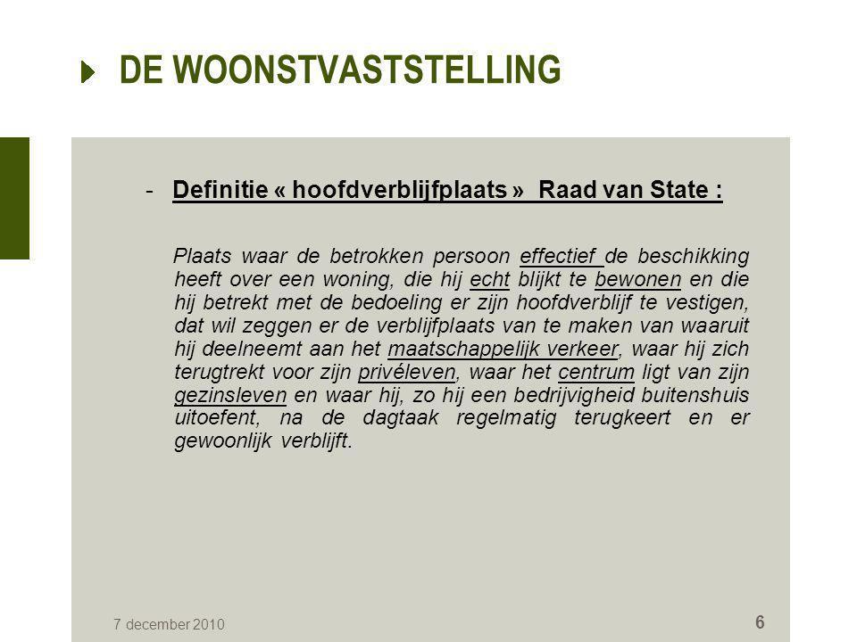 DE WOONSTVASTSTELLING - Definitie « hoofdverblijfplaats » Raad van State : Plaats waar de betrokken persoon effectief de beschikking heeft over een wo