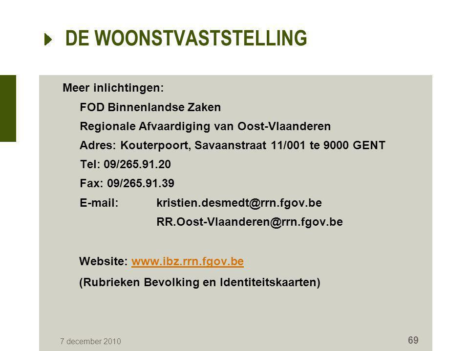 7 december 2010 69 DE WOONSTVASTSTELLING Meer inlichtingen: FOD Binnenlandse Zaken Regionale Afvaardiging van Oost-Vlaanderen Adres: Kouterpoort, Sava