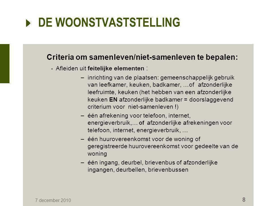 DE WOONSTVASTSTELLING Criteria om samenleven/niet-samenleven te bepalen: • Afleiden uit feitelijke elementen : –inrichting van de plaatsen: gemeenscha