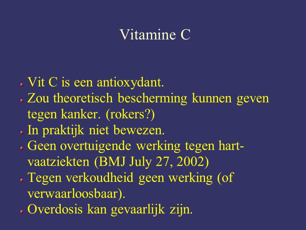 Vitamine C Vit C is een antioxydant.Zou theoretisch bescherming kunnen geven tegen kanker.