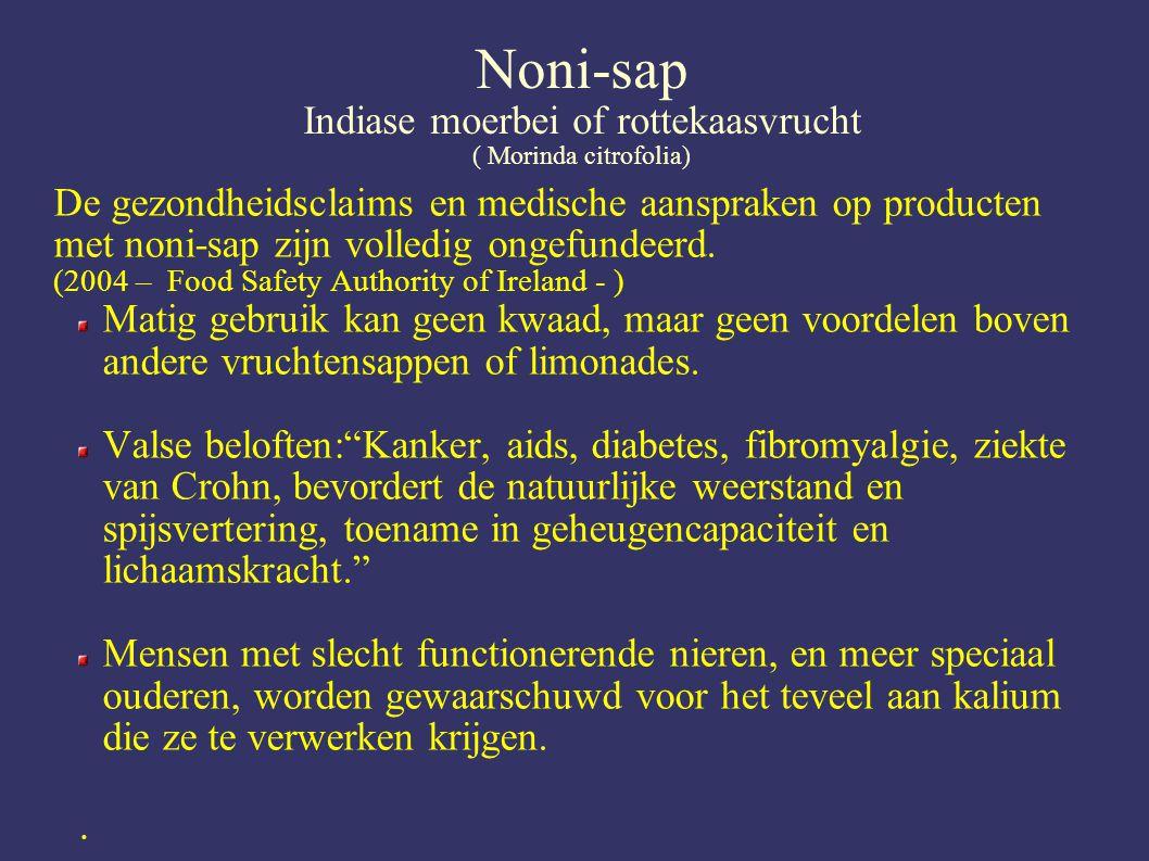 Noni-sap Indiase moerbei of rottekaasvrucht ( Morinda citrofolia) De gezondheidsclaims en medische aanspraken op producten met noni-sap zijn volledig ongefundeerd.