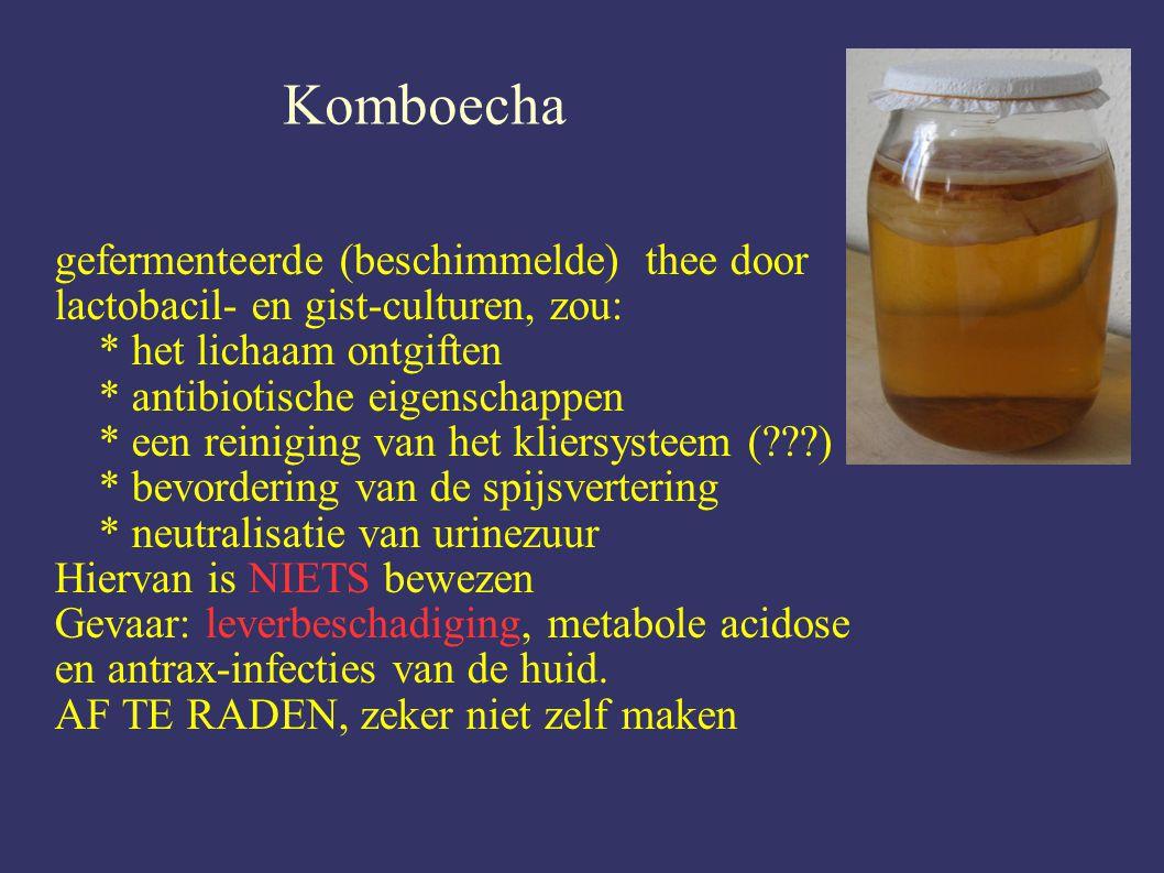 Komboecha gefermenteerde (beschimmelde) thee door lactobacil- en gist-culturen, zou: * het lichaam ontgiften * antibiotische eigenschappen * een reiniging van het kliersysteem (???) * bevordering van de spijsvertering * neutralisatie van urinezuur Hiervan is NIETS bewezen Gevaar: leverbeschadiging, metabole acidose en antrax-infecties van de huid.