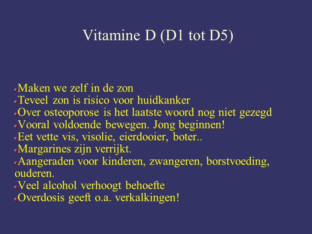 Vitamine D (D1 tot D5) Maken we zelf in de zon Teveel zon is risico voor huidkanker Over osteoporose is het laatste woord nog niet gezegd Vooral voldoende bewegen.