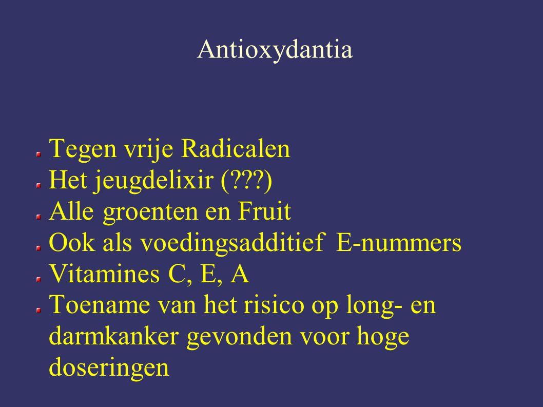 Antioxydantia Tegen vrije Radicalen Het jeugdelixir (???) Alle groenten en Fruit Ook als voedingsadditief E-nummers Vitamines C, E, A Toename van het risico op long- en darmkanker gevonden voor hoge doseringen