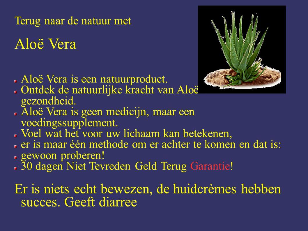 Terug naar de natuur met Aloë Vera Aloë Vera is een natuurproduct.