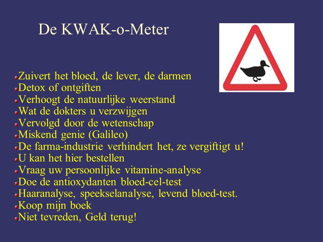 De KWAK-o-Meter Zuivert het bloed, de lever, de darmen Detox of ontgiften Verhoogt de natuurlijke weerstand Wat de dokters u verzwijgen Vervolgd door de wetenschap Miskend genie (Galileo) De farma-industrie verhindert het, ze vergiftigt u.