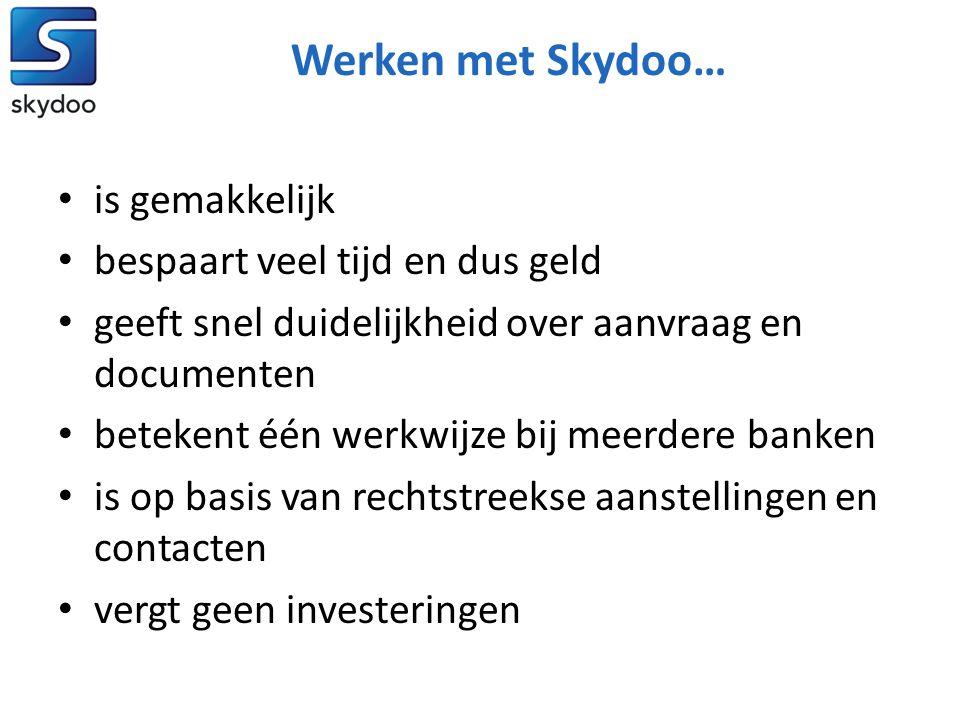 Werken met Skydoo… • is gemakkelijk • bespaart veel tijd en dus geld • geeft snel duidelijkheid over aanvraag en documenten • betekent één werkwijze bij meerdere banken • is op basis van rechtstreekse aanstellingen en contacten • vergt geen investeringen