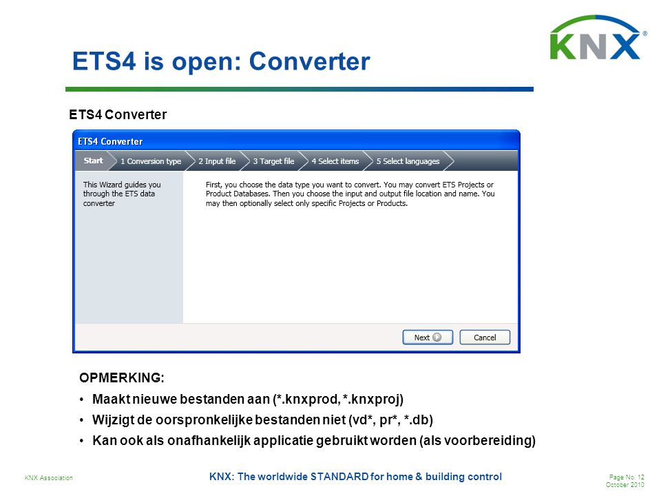 KNX Association Page No. 12 October 2010 KNX: The worldwide STANDARD for home & building control ETS4 is open: Converter ETS4 Converter OPMERKING: •Ma