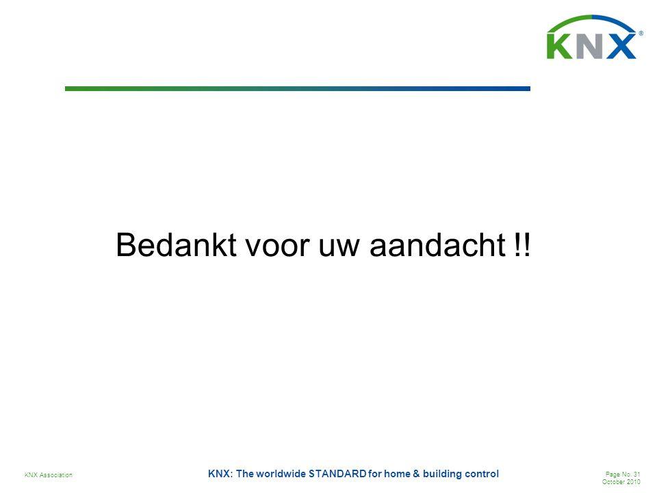 KNX Association Page No. 31 October 2010 KNX: The worldwide STANDARD for home & building control Bedankt voor uw aandacht !!