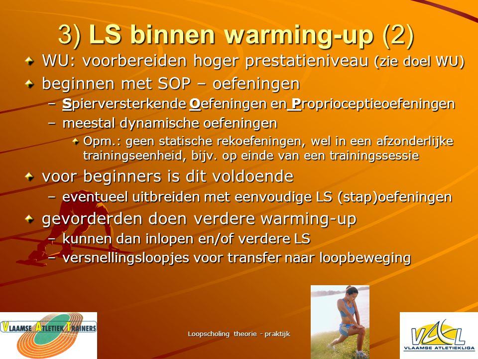 Loopscholing theorie - praktijk 3) LS binnen warming-up (1) Doel warming-up functioneel voorbereiden op prestatie dagelijkse spanning/stress wegwerken