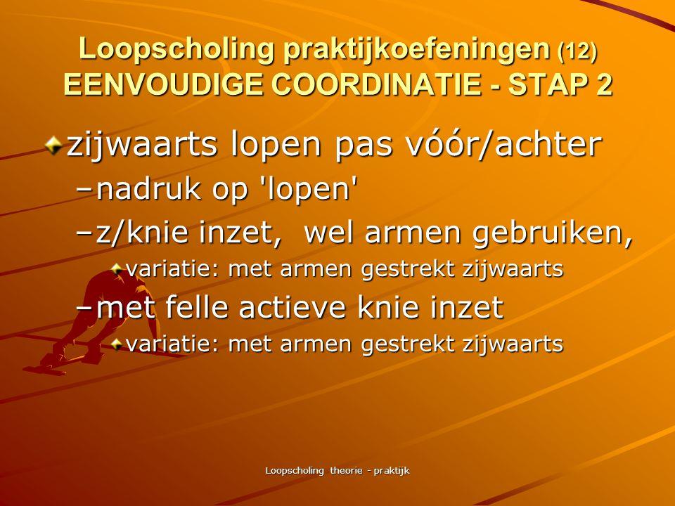 Loopscholing theorie - praktijk Loopscholing praktijkoefeningen (11) EENVOUDIGE COORDINATIE - STAP 2 overgaan naar lopen –vanuit stappen – lopend stuw