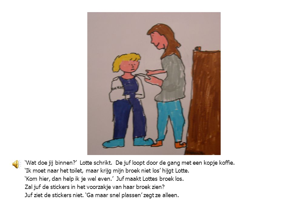 'Wat doe jij binnen?' Lotte schrikt.De juf loopt door de gang met een kopje koffie.