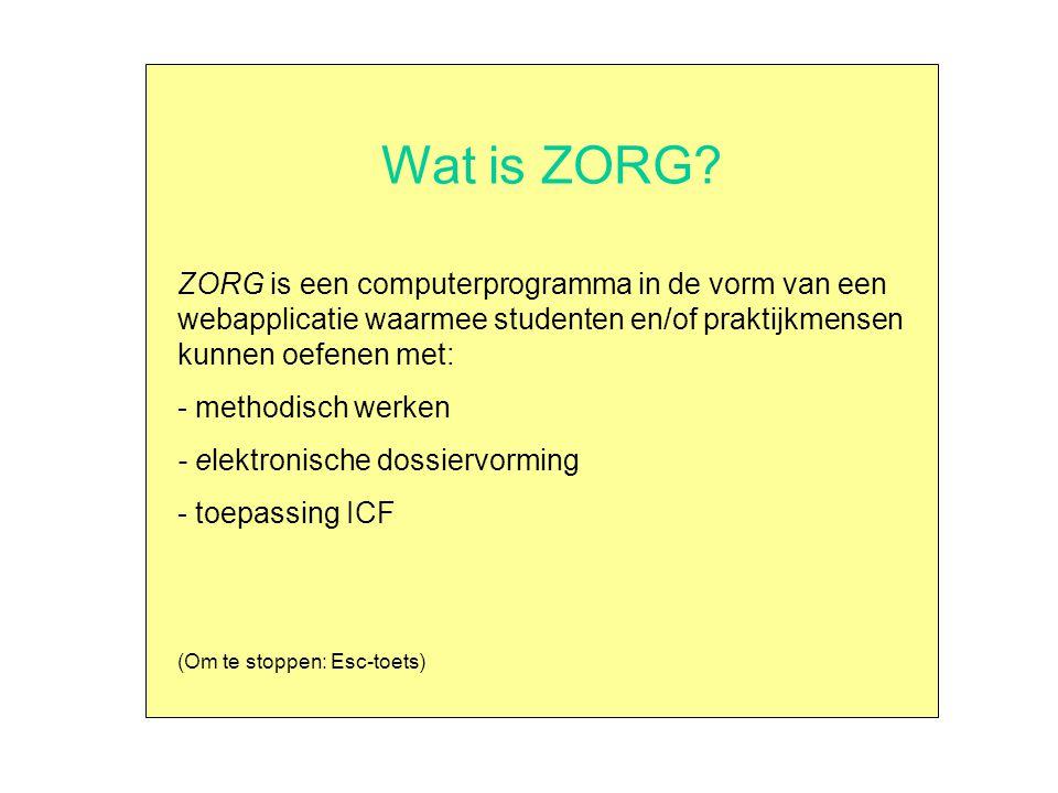 Wat is ZORG? ZORG is een computerprogramma in de vorm van een webapplicatie waarmee studenten en/of praktijkmensen kunnen oefenen met: - methodisch we