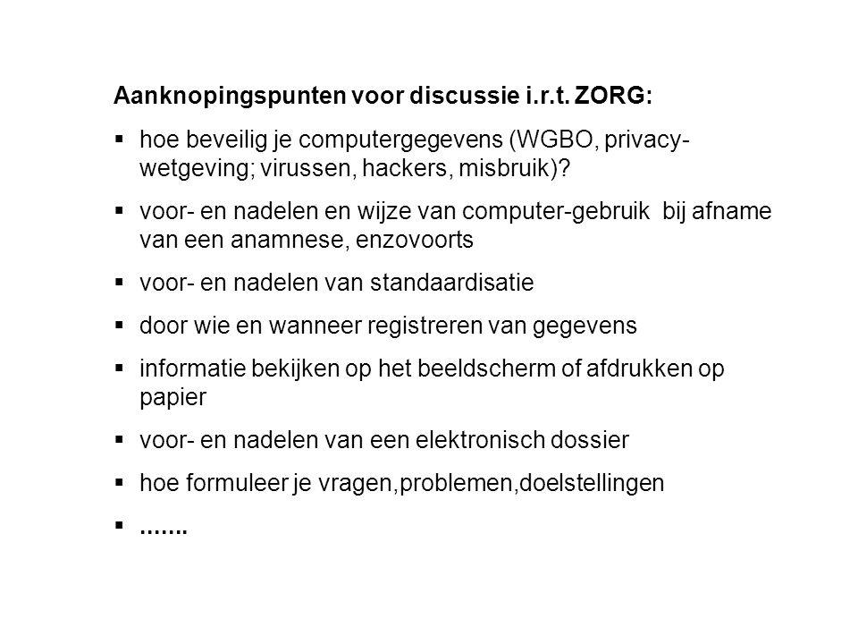 Aanknopingspunten voor discussie i.r.t. ZORG:  hoe beveilig je computergegevens (WGBO, privacy- wetgeving; virussen, hackers, misbruik)?  voor- en n
