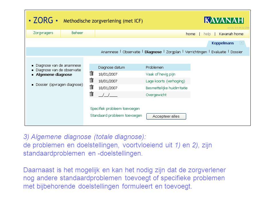 3) Algemene diagnose (totale diagnose): de problemen en doelstellingen, voortvloeiend uit 1) en 2), zijn standaardproblemen en -doelstellingen. Daarna