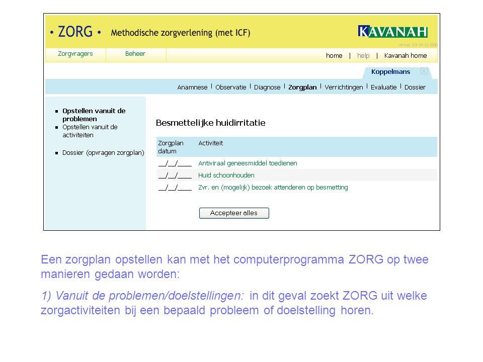 Een zorgplan opstellen kan met het computerprogramma ZORG op twee manieren gedaan worden: 1) Vanuit de problemen/doelstellingen: in dit geval zoekt ZO