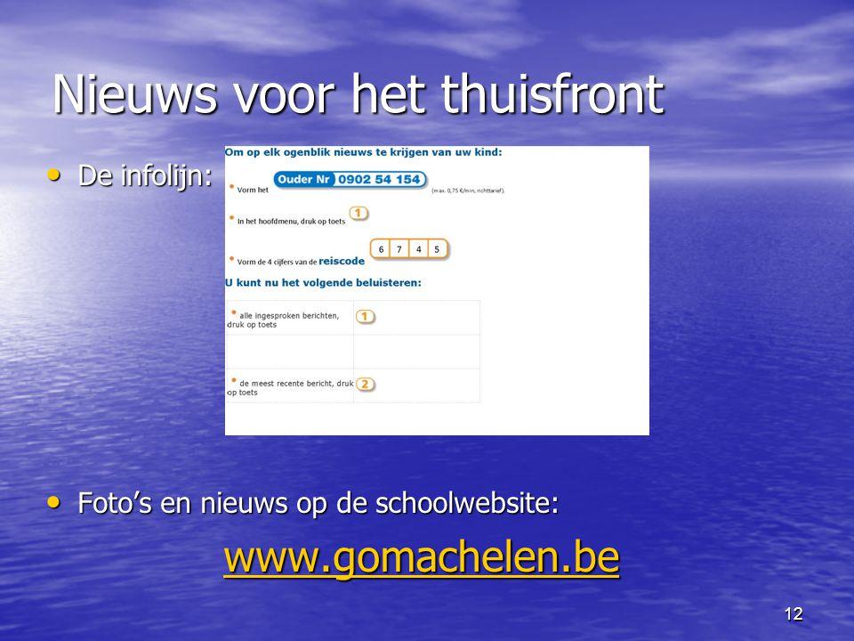 12 Nieuws voor het thuisfront • De infolijn: • Foto's en nieuws op de schoolwebsite: www.gomachelen.be