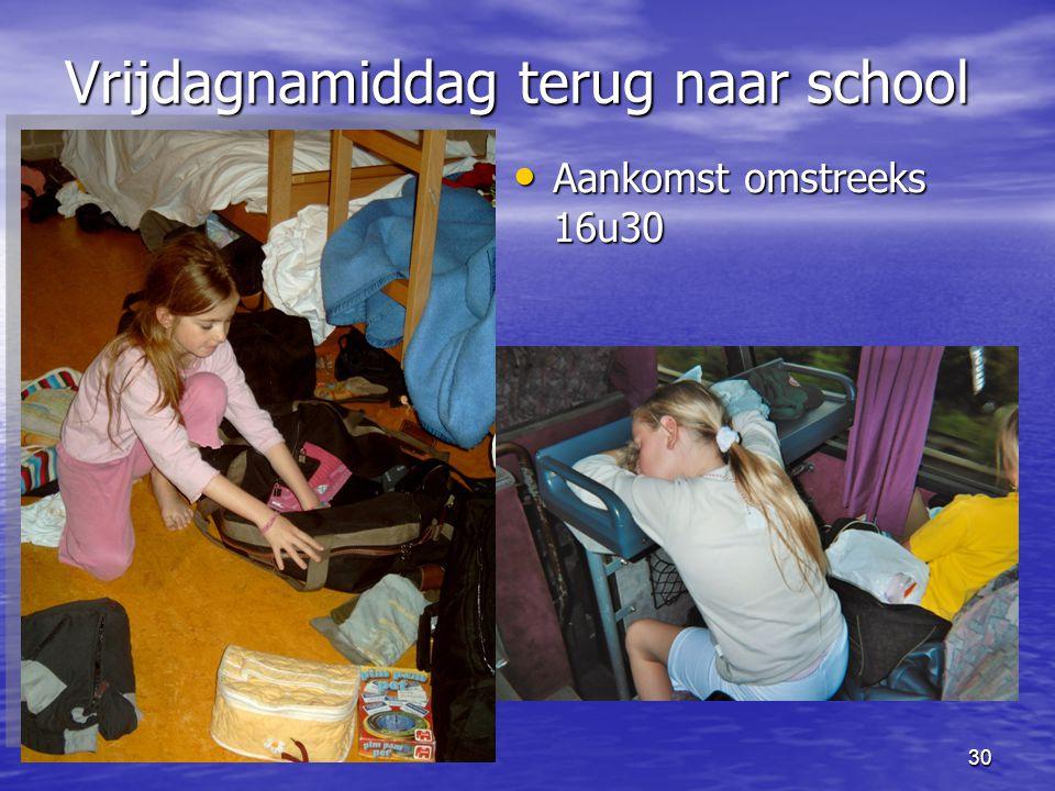 30 Vrijdagnamiddag terug naar school • Aankomst omstreeks 16u30